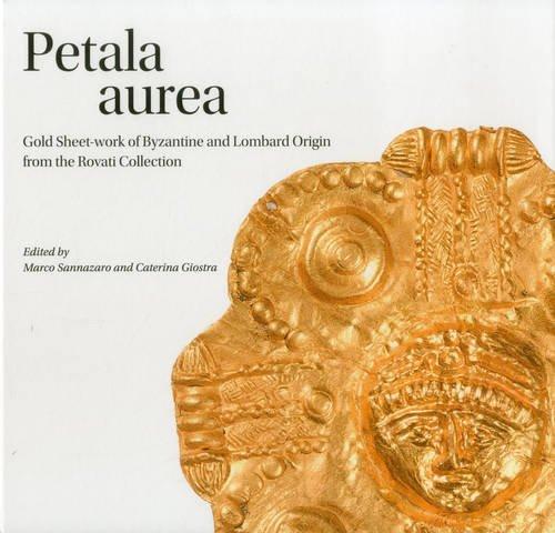 Petala aurea. Gold sheet-work of byzantine and lombard origin fron the Rovati collection. Ediz. illustrata