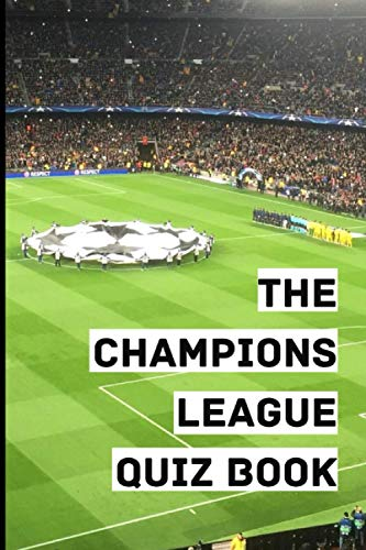 The Champions League Quiz Book: 220 questions about Players, Teams, Managers, Legends, History and much more | For Football Fans