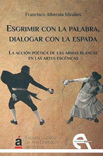 Esgrimir con la palabra, dialogar con la espada: La acción poética de las armas blancas en las artes escénicas (Crítica)