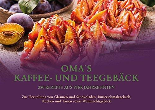 Omas Kaffee- und Teegebäck: 280 Rezepte aus vier Jahrzehnten
