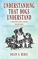 Understanding That Dogs Understand: A Riverview Animal Shelter Mystery Novel
