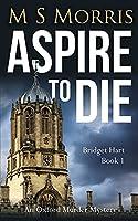 Aspire To Die: An Oxford Murder Mystery (Bridget Hart)