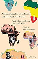 African Thoughts on Colonial and Neo-Colonial Worlds: Facets of an Intellectual History of Africa