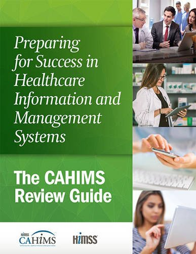 Download Preparing for Success in Healthcare Information and Management Systems: The CAHIMS Review Guide (HIMSS Book Series) 1938904885