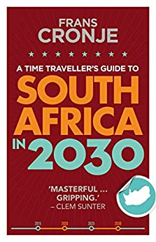 A Time Traveller's Guide to South Africa in 2030 by [Frans Cronje]