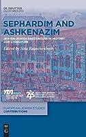 Sephardim and Ashkenazim: Jewish-jewish Encounters in History and Literature (Europaeisch-juedische Studien – Beitraege)