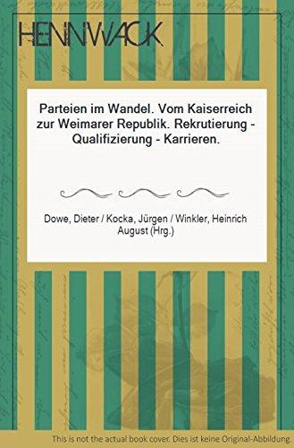 Parteien im Wandel. Vom Kaiserreich zur Weimarer Republik. Rekrutierung - Qualifizierung - Karrieren.