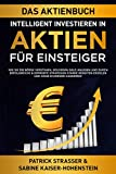 DAS AKTIENBUCH - INTELLIGENT INVESTIEREN IN AKTIEN - FÜR EINSTEIGER: Wie Sie die Börse verstehen, souverän Geld anlegen und so starke Renditen erzielen ... kassieren! (DER FINANZ FÜHRERSCHEIN 3)