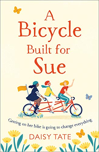 A Bicycle Built for Sue: a warm, uplifting book about the power of friendship, the perfect read for summer 2020 by [Daisy Tate]