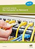 Informatik konkret: Der Computer im Netzwerk: Internet - Datenschutz - Datenbanken - Steuerungen (8. bis 10. Klasse)