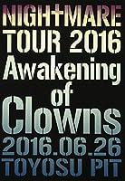 NIGHTMARE TOUR 2016 Awakening of Clowns 2016.06.26 TOYOSU PIT(初回生産限定盤) [DVD]