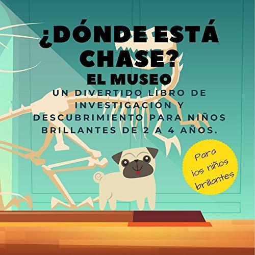 ¿Dónde está Chase? El Museo: Un divertido libro de investigación y descubrimiento para niños brillantes de 2 a 4 años