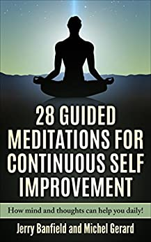 28 Guided Meditations for Continuous Self Improvement: How mind and thoughts can help you daily! by [Jerry Banfield, Michel Gerard]