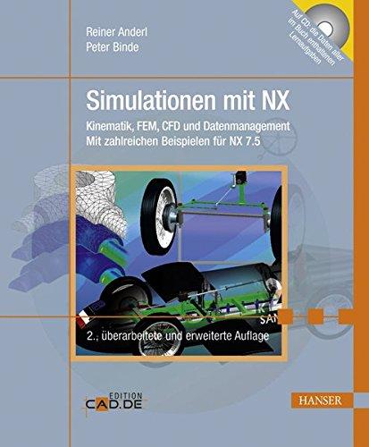 Simulationen mit NX: Kinematik, FEM, CFD und Datenmanagement, Mit zahlreichen Beispielen für NX 7.5