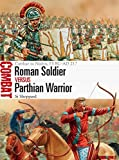Roman Soldier vs Parthian Warrior: Carrhae to Nisibis, 53 BC–AD 217 (Combat)