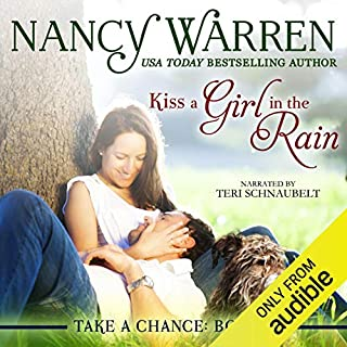 Kiss a Girl in the Rain     Take a Chance, Book 1              By:                                                                                                                                 Nancy Warren                               Narrated by:                                                                                                                                 Teri Schnaubelt                      Length: 5 hrs and 8 mins     118 ratings     Overall 4.4