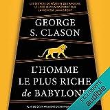 L'homme le plus riche de Babylone: Les secrets de réussite des anciens. Le livre le plus...