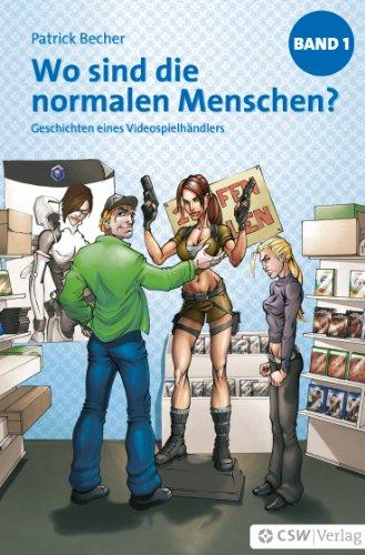 Wo sind die normalen Menschen?: Geschichten eines Videospielhändlers