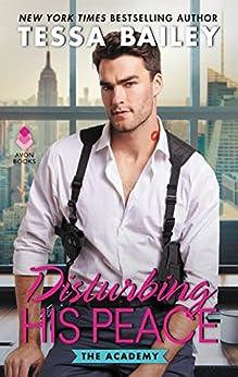 Disturbing His Peace: The Academy by [Tessa Bailey]
