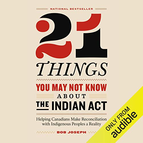 21 Things You May Not Know About the Indian Act     Helping Canadians Make Reconciliation with Indigenous Peoples a Reality              Written by:                                                                                                                                 Bob Joseph                               Narrated by:                                                                                                                                 Sage Isaac                      Length: 3 hrs and 38 mins     Not rated yet     Overall 0.0