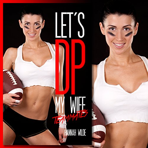 Let's DP My Wife: Teammates                   By:                                                                                                                                 Hannah Wilde                               Narrated by:                                                                                                                                 Hannah Wilde                      Length: 23 mins     Not rated yet     Overall 0.0