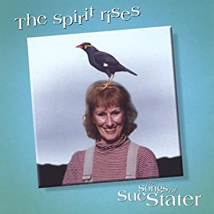 The Spirit Rises/The Songs of Sue Stater