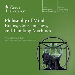 Philosophy of Mind: Brains, Consciousness, and Thinking Machines                   Written by:                                                                                                                                 Patrick Grim,                                                                                        The Great Courses                               Narrated by:                                                                                                                                 Patrick Grim                      Length: 12 hrs and 30 mins     7 ratings     Overall 4.9