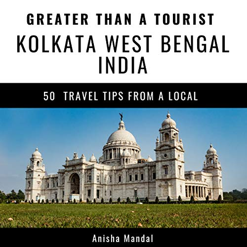 Couverture de Greater Than a Tourist – Kolkata West Bengal India: 50 Travel Tips from a Local