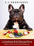 La Importancia de las Dietas para Perros: Más años Juntos con una Nutrición Adecuada (Animales de Compañia nº 3)