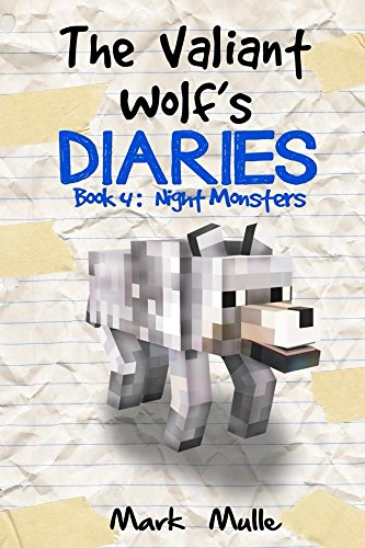 Download The Valiant Wolf's Diaries (Book 4): Night Monsters (An Unofficial Minecraft Diary Book for Kids Ages 9 - 12 (Preteen) (Diary of a Valiant Wolf) (English Edition) B01F0W3E14