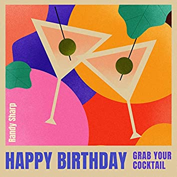Happy Birthday - Grab Your Cocktail