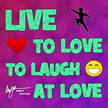 Live to Love to Laugh at Love