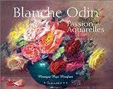 Blanche Odin - Passion aquarelles de Monique Pujo Monfran (22 novembre 2001) Relié - 22/11/2001