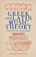 Greek and Latin Music Theory: Principles and Challenges (Eastman Studies in Music)