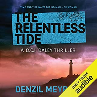The Relentless Tide     A DCI Daley Thriller, Book 6              By:                                                                                                                                 Denzil Meyrick                               Narrated by:                                                                                                                                 David Monteath                      Length: 10 hrs and 39 mins     664 ratings     Overall 4.7