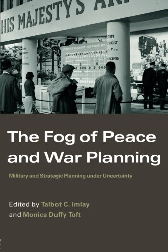 The Fog of Peace and War Planning: Military and Strategic Planning under Uncertainty (Strategy and History)