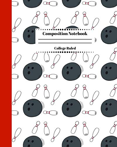 Composition Notebook College Ruled: Bowling Themed Journal. Cute Gifts for Bowlers. Vol 1