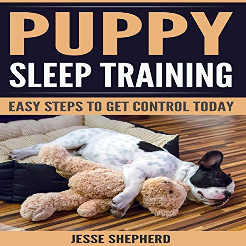Puppy Sleep Training: Easy Steps to Get Control Today audiobook cover art