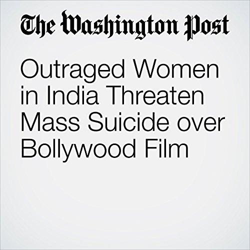 Outraged Women in India Threaten Mass Suicide over Bollywood Film copertina