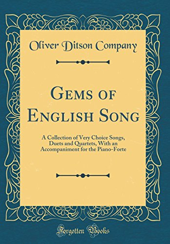 Gems of English Song: A Collection of Very Choice Songs, Duets and Quartets, With an Accompaniment for the Piano-Forte (Classic Reprint)