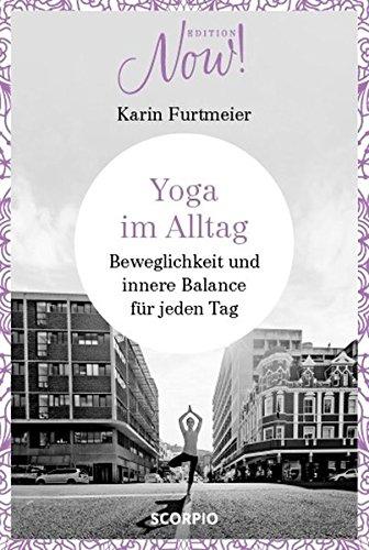 Edition NOW Yoga im Alltag: Beweglichkeit und innere Balance für jeden Tag