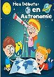 Mes Débuts en Astronomie: Cahier avec fiches d'observations | Carnet...