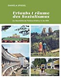 Urlaubs (t) räume des Sozialismus: Zur Geschichte der Ferienarchitektur in der DDR