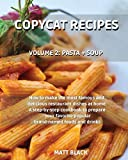 COPYCAT RECIPES - VOLUME 2: PASTA + SOUPS. HOW TO MAKE THE MOST FAMOUS AND DELICIOUS RESTAURANT DISHES AT HOME. A STEP-BY-STEP COOKBOOK TO PREPARE ... + APPETIZERS. HOW TO MAKE THE MOST FAMOUS AN