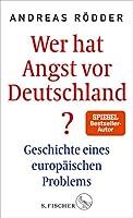 Wer hat Angst vor Deutschland?: Geschichte eines europaeischen Problems