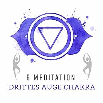 6 Meditation (Drittes Auge Chakra - Energetische Schwingungen, Strahlen der Weisheit, Mystische Wahrnehmung)