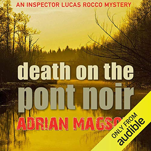 Death on the Pont Noir     Inspector Lucas Rocco, Book 3              By:                                                                                                                                 Adrian Magson                               Narrated by:                                                                                                                                 Roger May                      Length: 10 hrs and 51 mins     10 ratings     Overall 4.5