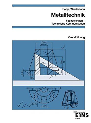 Metalltechnik - Fachzeichnen / Technische Kommunikation: Grundbildung: Schülerband (Metalltechnik / Konstruktionsmechaniker / Metallbauer, Band 1)