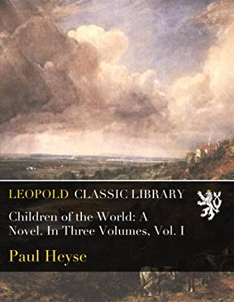Children of the World: A Novel. In Three Volumes, Vol. I