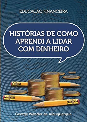 Histórias de Como Aprendi a Lidar com Dinheiro (Portuguese Edition)